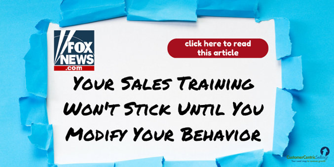 FOXNEWS - Modify Your Behavior to Make Your Sales Training Stick
